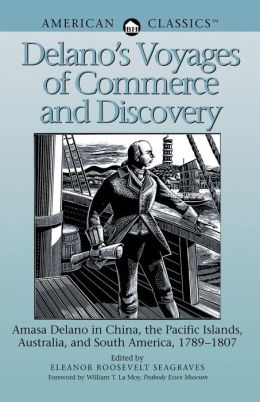Delano's Voyages of Commerce and Discovery: Amasa Delano in China, the Pacific Islands, Australia and South America, 1789-1807