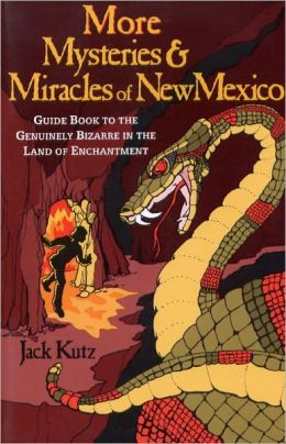 More Mysteries and Miracles of New Mexico
