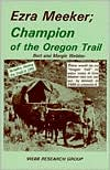 Ezra Meeker, Champion of the Oregon Trail: There Would Be No