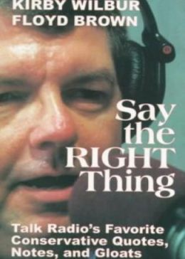 Say the Right Thing: Talk Radio's Favorite Conservative Quotes, Notes, and Gloats