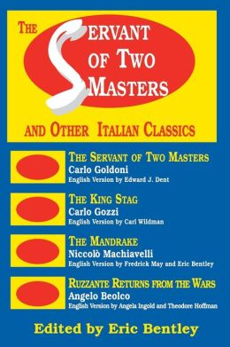 The Servant of Two Masters And Other Italian Classics (Eric Bentley's Dramatic Repertoire; v.4)