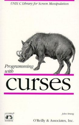 Programming with Curses: UNIX C Library for Screen Manipulation