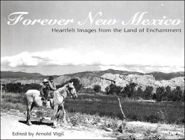 Forever New Mexico: Heartfelt Images of the Land of Enchantment