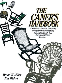The Caner's Handbook: A Descriptive Guide... to Restoring Cane, Rush, Splint, Danish Cord, Rawhide and Wicker Furniture