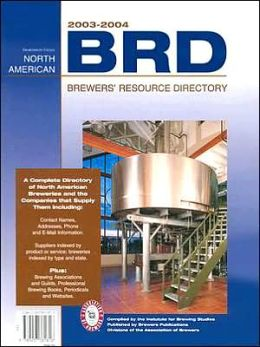 North American Brewer's Resource Directory, 2003-2004: A Complete Directory of North American Breweries and the Companies That Supply Them