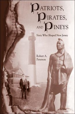 Patriots, Pirates, and Pineys: Sixty Who Shaped New Jersey