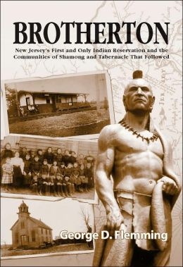 Brotherton: New Jersey's First and Only Indian Reservation and the Communities of Shamong and Tabernacle That Followed