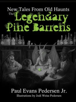 The Legendary Pine Barrens: New Tales From Old Haunts