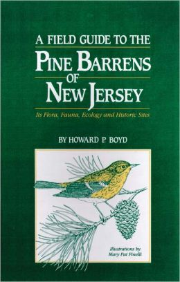 A Field Guide to the Pine Barrens of New Jersey: Its Flora, Fauna, Ecology and Historic Sites