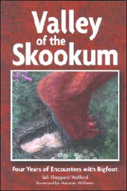 Valley of the Skookum: Four Years of Encounters with Bigfoot