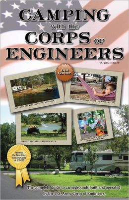 Camping With the Corps of Engineers: The Complete Guide to Campgrounds Built and Operated by the U.S. Army Corps of Engineers