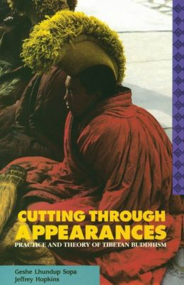 Cutting through Appearances: The Practice and Theory of Tibetan Buddhism