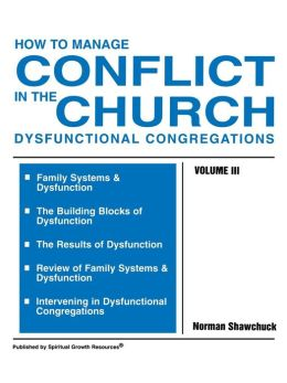 How To Manage Conflict In The Church, Dysfunctional Congregations, Volume Iii