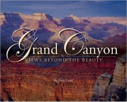 Grand Canyon: Views Beyond the Beauty: A Guide to What's Down There