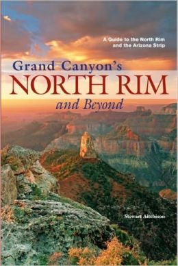 Grand Canyon's North Rim and Beyond: A Guide to the North Rim and the Arizona Strip