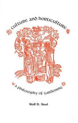 Culture and Horticulture: A Philosophy of Gardening