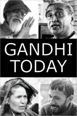 Gandhi Today: A Report on India's Gandhi Movement and Its Experiments in Nonviolence and Small Scale Alternatives