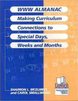 World Wide Web Almanac: Making Curriculum Connections to Special Days, Weeks and Months