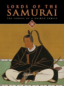 Lords of the Samurai: Legacy of a Daimyo Family