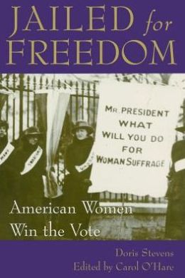 Jailed for Freedom: American Women Win the Vote