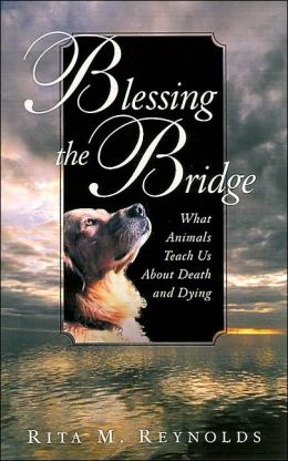 Blessing the Bridge: What Animals Teach Us about Death, Dying and Beyond
