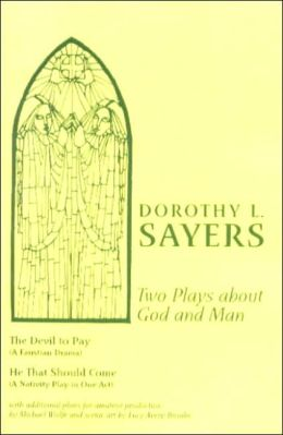 Two Plays about God and Man: The Devil to Pay, He That Should Come