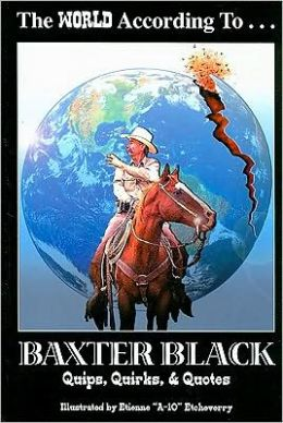 World According to Baxter Black: Quips, Quirks & Quotes