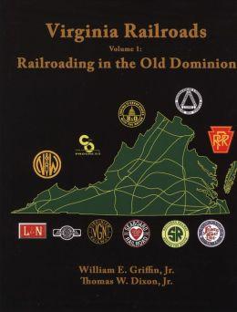 Virginia Railroads: Volume 1: Railroading in the Old Dominion