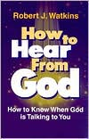 How to Hear from God: How to Know when God Is Talking to You