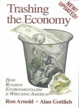 Trashing the Economy: How Runaway Environmentalism is Wrecking America