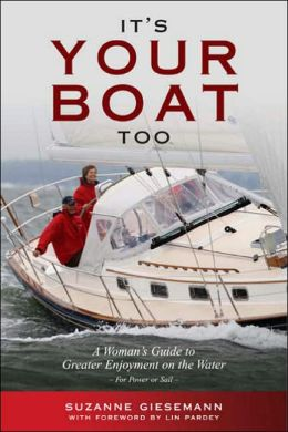 It's Your Boat Too: A Woman's Guide to Greater Enjoyment on the Water