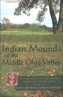 Indian Mounds of the Middle Ohio Valley: A Guide to Mounds and Earthworks of the Adena, Hopewell and Late Woodland People