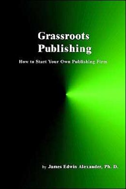 Grassroots Publishing: How to Start Your Own Publishing Firm
