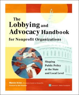 Lobbying and Advocacy Handbook for Nonprofit Organizations: Shaping Public Policy at the State and Local Level