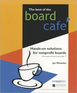 The Best of the Board Cafe: Hands-on Solutions for Nonprofit Boards
