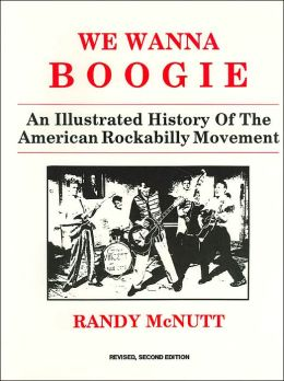 We Wanna Boogie : An Illustrated History of the American Rockabilly Movement