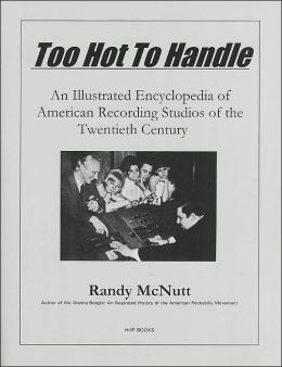 Too Hot to Handle: An Illustrated Encyclopedia of American Recording Studios of the 20th Century