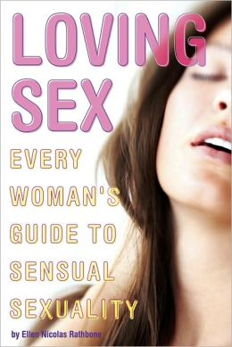 Loving Sex: Every Woman's Guide to Sensual Sexuality
