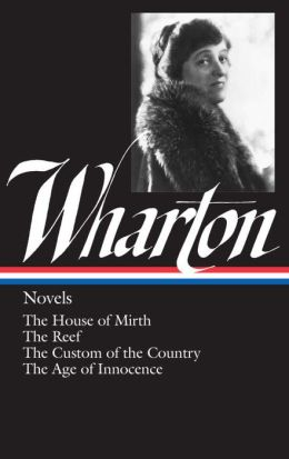 Edith Wharton: Novels (The House of Mirth, The Reef, The Custom of the Country, The Age of Innocence) (Library of America)