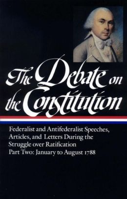 The Debate on the Constitution Part 2: Federalist and Antifederalist Speeches, Articles, & Letters from the Struggle over Ratification, January to August 1788: (Library of America #63)