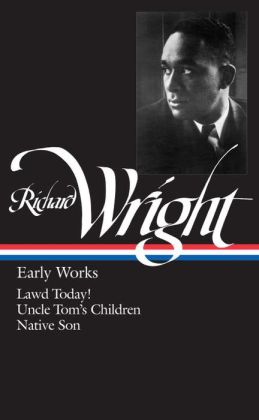 Richard Wright: Early Works (Lawd Today!, Uncle Tom's Children, Native Son)
