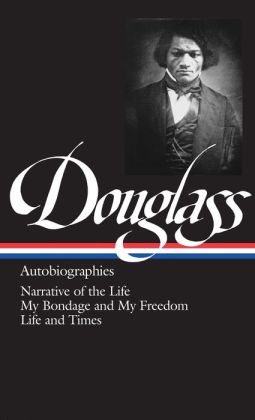 Frederick Douglass: Autobiographies (Narrative of the Life, My Bondage and My Freedom, Life and Times) (Library of America)