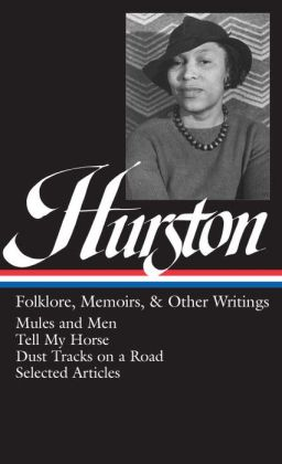 Zora Neale Hurston: Folklore, Memoirs, and Other Writings (Mules and Men, Tell My Horse, Dust Tracks on a Road, Selected Articles) (Library of America)