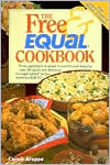 Free and Equal Cookbook: Over 160 Quick and Delicious No Sugar Added Recipes