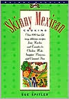 Skinny Mexican Cooking: Over 100 Low-Fat, Easy, Delicious Recipes from Nachos and Tamales to Chicken Mole, Snapper Vera Cruz and Caramel Flan