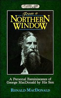 From a Northern Window: A Personal Remembrance of George MacDonald