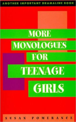 More Monologues for Teenage Girls