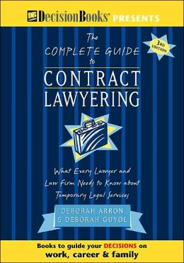 Complete Guide to Contract Lawyering: What Every Lawyer and Law Firm Needs to Know about Temporary Legal Services