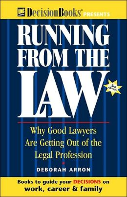 Running from the Law: Why Good Lawyers Are Getting out of the Legal Profession
