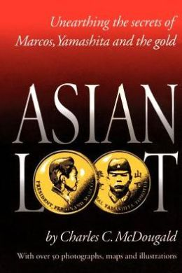 Asian Loot; Unearthing the Secrets of Marcos, Yamashita and the Gold